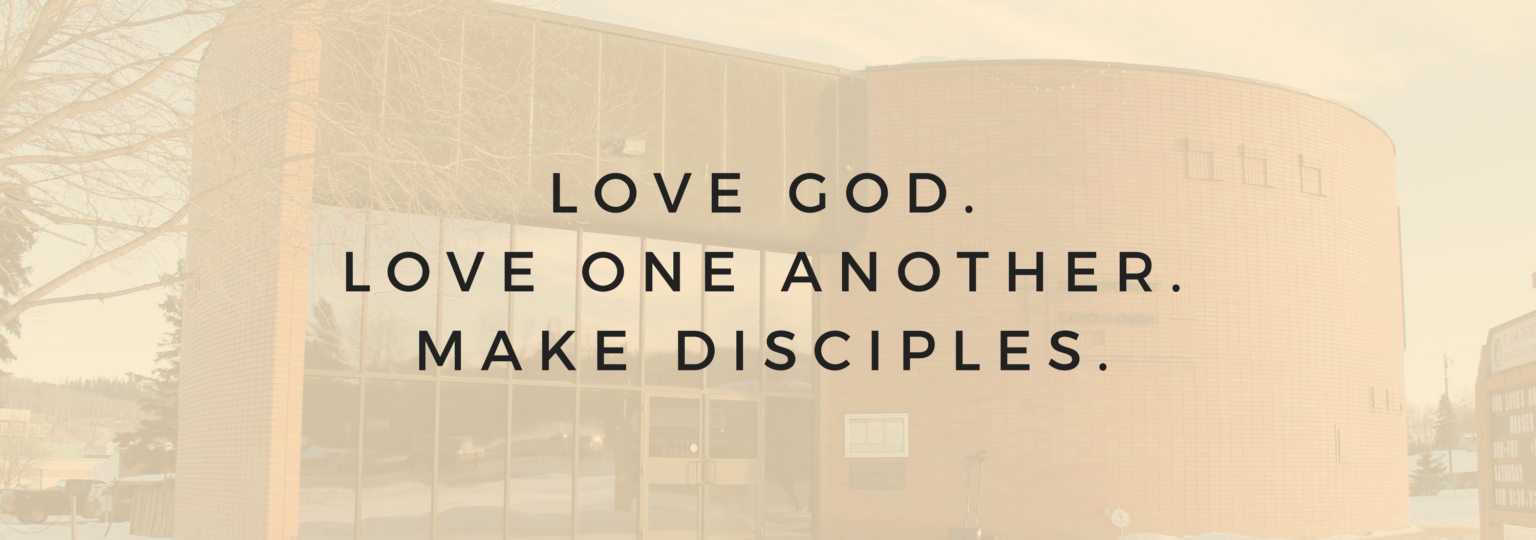 love God.Love One Another.Make Disciples.-2